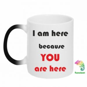 Kubek-magiczny I am here  because YOU are here