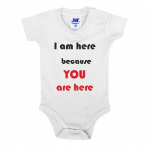 Body dziecięce I am here  because YOU are here