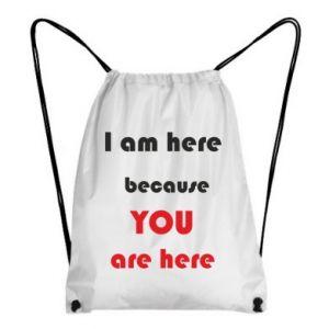 Plecak-worek I am here  because YOU are here