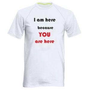 Koszulka sportowa męska I am here  because YOU are here