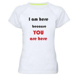 Koszulka sportowa damska I am here  because YOU are here