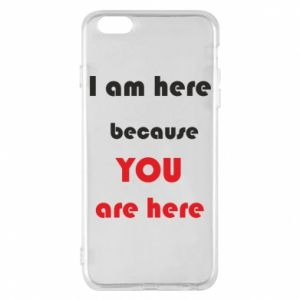 Etui na iPhone 6 Plus/6S Plus I am here  because YOU are here