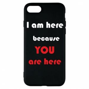 Etui na iPhone 7 I am here  because YOU are here