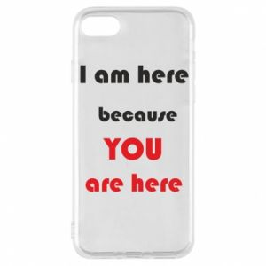 Etui na iPhone 8 I am here  because YOU are here