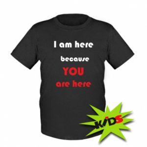 Koszulka dziecięca I am here  because YOU are here