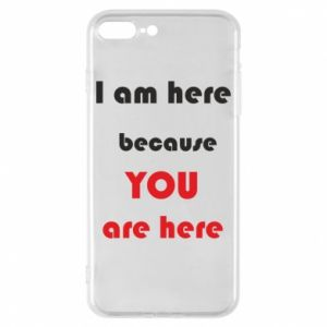 Etui na iPhone 8 Plus I am here  because YOU are here