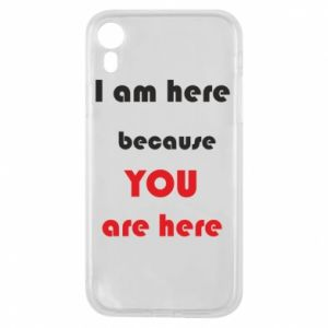 Etui na iPhone XR I am here  because YOU are here