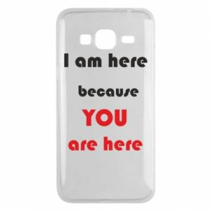 Etui na Samsung J3 2016 I am here  because YOU are here