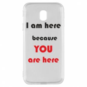 Etui na Samsung J3 2017 I am here  because YOU are here