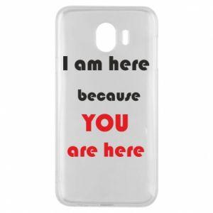 Etui na Samsung J4 I am here  because YOU are here