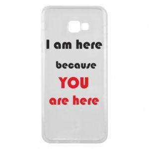 Etui na Samsung J4 Plus 2018 I am here  because YOU are here