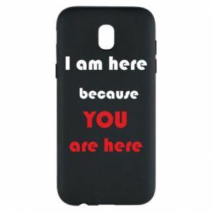 Etui na Samsung J5 2017 I am here  because YOU are here