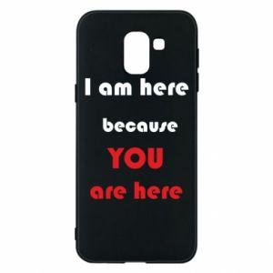 Etui na Samsung J6 I am here  because YOU are here