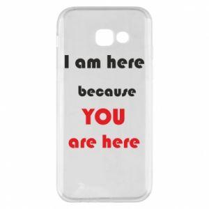 Etui na Samsung A5 2017 I am here  because YOU are here