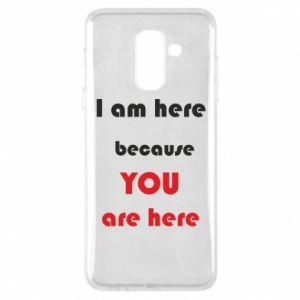 Etui na Samsung A6+ 2018 I am here  because YOU are here
