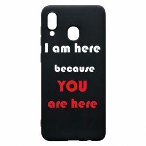 Etui na Samsung A20 I am here  because YOU are here