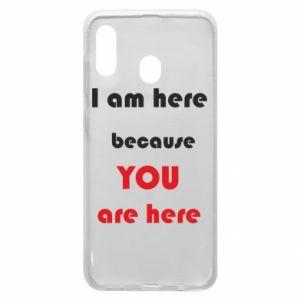 Etui na Samsung A30 I am here  because YOU are here