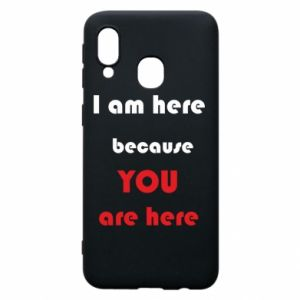 Etui na Samsung A40 I am here  because YOU are here