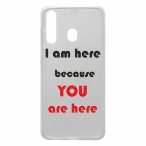 Etui na Samsung A60 I am here  because YOU are here