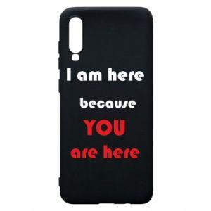 Etui na Samsung A70 I am here  because YOU are here