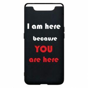 Etui na Samsung A80 I am here  because YOU are here