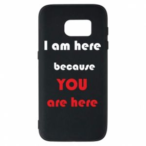 Etui na Samsung S7 I am here  because YOU are here