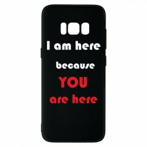 Etui na Samsung S8 I am here  because YOU are here