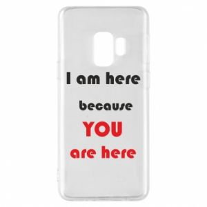 Etui na Samsung S9 I am here  because YOU are here