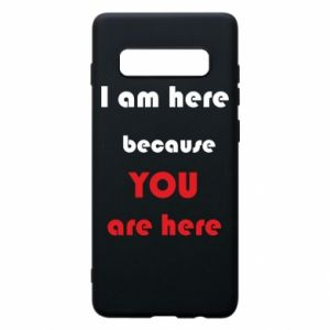 Etui na Samsung S10+ I am here  because YOU are here