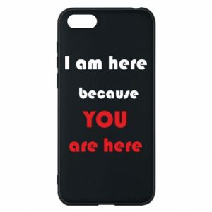 Etui na Huawei Y5 2018 I am here  because YOU are here