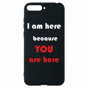 Etui na Huawei Y6 2018 I am here  because YOU are here