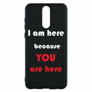 Etui na Huawei Mate 10 Lite I am here  because YOU are here