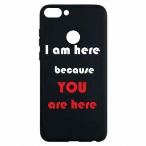 Etui na Huawei P Smart I am here  because YOU are here