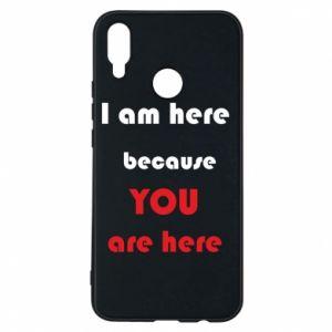 Etui na Huawei P Smart Plus I am here  because YOU are here