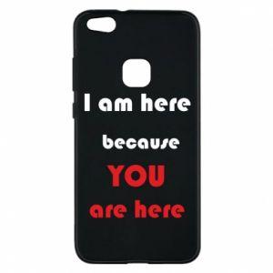 Etui na Huawei P10 Lite I am here  because YOU are here