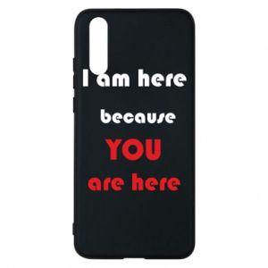 Etui na Huawei P20 I am here  because YOU are here