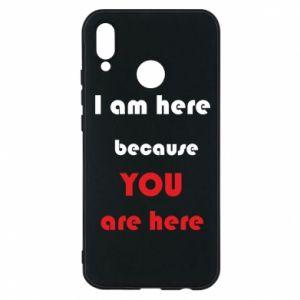 Etui na Huawei P20 Lite I am here  because YOU are here