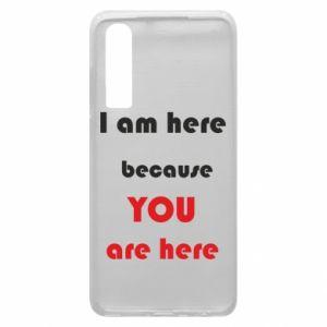 Etui na Huawei P30 I am here  because YOU are here