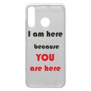 Etui na Huawei P30 Lite I am here  because YOU are here