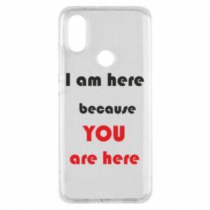 Etui na Xiaomi Mi A2 I am here  because YOU are here