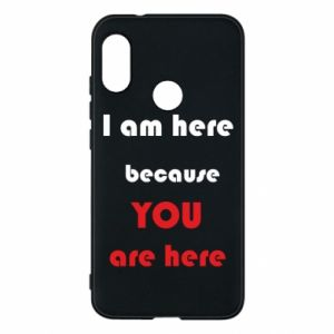 Etui na Mi A2 Lite I am here  because YOU are here