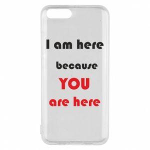 Etui na Xiaomi Mi6 I am here  because YOU are here