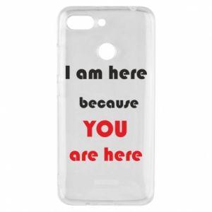 Etui na Xiaomi Redmi 6 I am here  because YOU are here