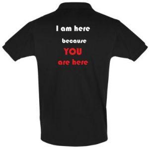 Koszulka Polo I am here  because YOU are here