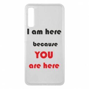 Etui na Samsung A7 2018 I am here  because YOU are here