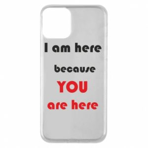 Etui na iPhone 11 I am here  because YOU are here