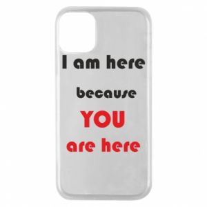 Etui na iPhone 11 Pro I am here  because YOU are here