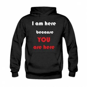 Bluza z kapturem dziecięca I am here  because YOU are here