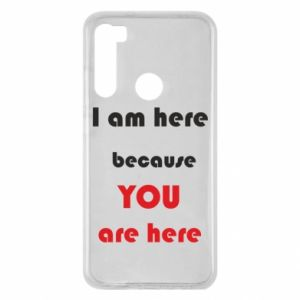 Etui na Xiaomi Redmi Note 8 I am here  because YOU are here