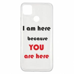 Etui na Xiaomi Redmi 9c I am here  because YOU are here